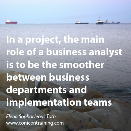 Quote: The business analsyst is the smoother in a project! By E. Sophocleous Toth